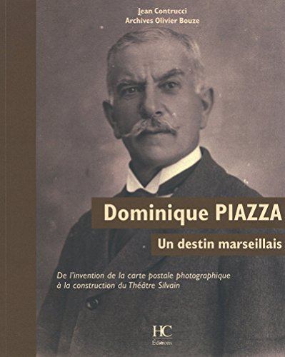 Dominique Piazza, un destin marseillais : De l'invention de la carte postale photographique à la construction du Théâtre Silvain
