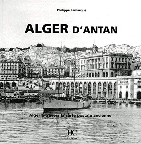 Alger d'antan : Alger à travers la carte postale ancienne