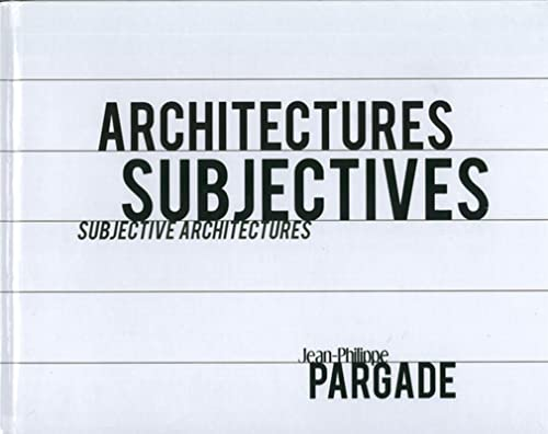 Architectures subjectives - Subjective architectures. Jean-Philippe Pargade