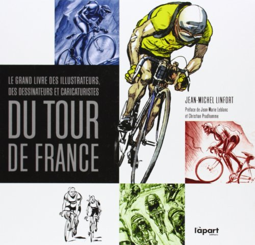 Le grand livre des illustrateurs, dessinateurs et caricaturistes du Tour de France : Traits et portraits de la Grande Boucle ou L'art du Tour à travers la presse sportive