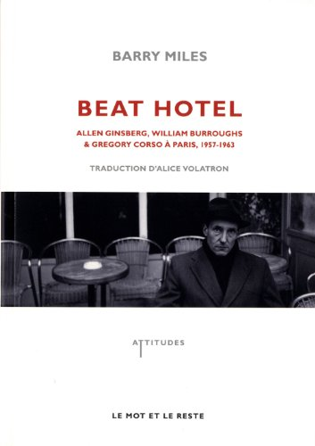 Beat Hotel : Allen Ginsberg, William Burroughs & Gregory Corso à Paris, 1957-1963