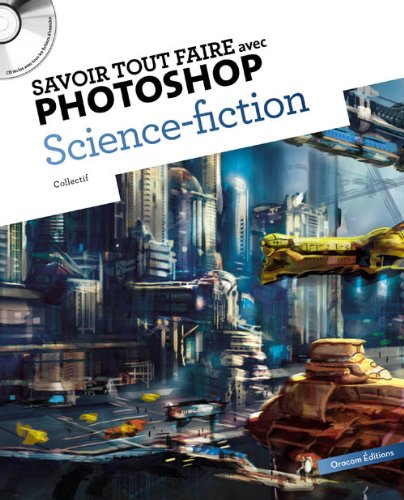 Savoir tout faire avec photoshop Science fiction (1CD)