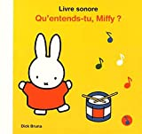 Qu'entends-tu, Miffy ? : livre sonore | Bruna, Dick. Auteur