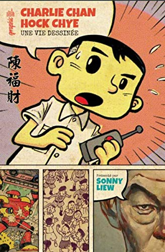 Charlie Chan Hock Chye / une vie dessinée