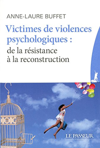 Victimes de violences psychologiques : de la résistance à la reconstruction / Anne-Laure Buffet.