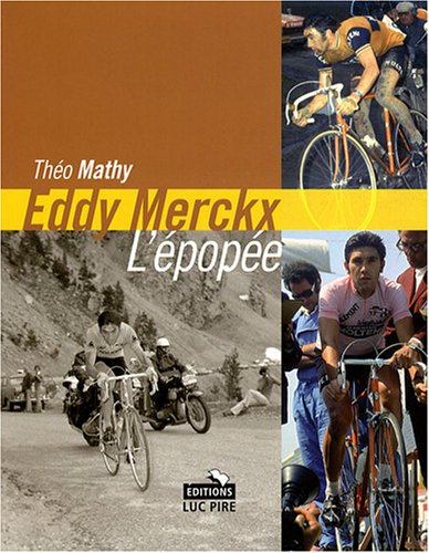 Eddy Merckx, l'épopée : Les tours de France d'un champion unique