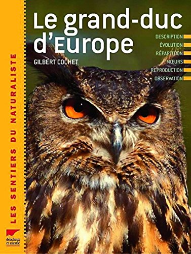 Le grand-duc d'Europe : Description, évolution, répartition, moeurs, reproduction, observation