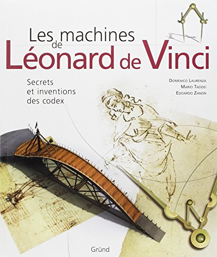 Les machines de Léonard de Vinci : Secrets et inventions des codex