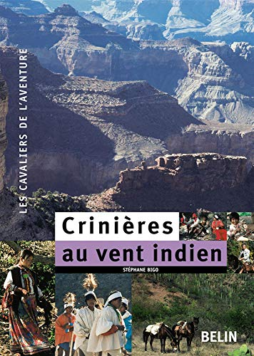 Crinières au vent indien : 7500 km à cheval, du Colorado au Guatemala à travers le Far West et le Mexique