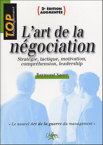 L'art de la négociation : Stratégie, tactique, motivation, compréhension, leadership