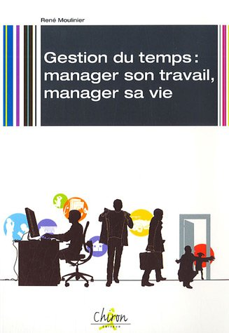 Gestion du temps : manager son travail, manager sa vie