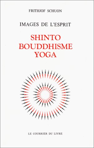 Images de l'esprit : Shinto - Bouddhisme - Yoga