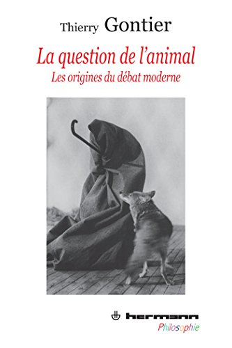 La question de l'animal Les origines du débat moderne