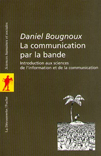 La Communication par la bande. Introduction aux sciences de l'information et de la communication