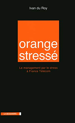 Orange stressé : Le management par le stress à France Télécom