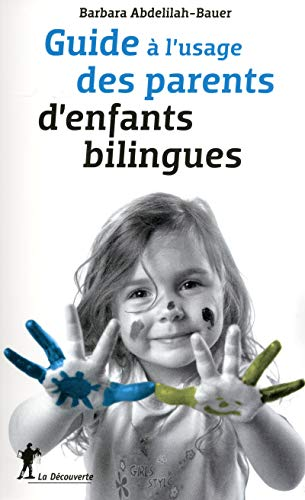 Guide à l'usage des parents d'enfants bilingues | Abdelilah-Bauer, Barbara. Auteur