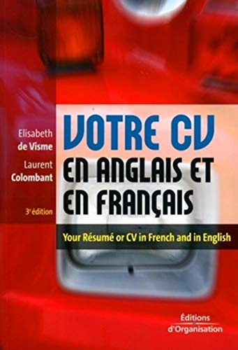 Votre CV en anglais et en français : Your résumé or CV in French and in English : Edition bilingue français-anglais