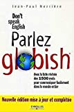 Parlez globish!: don't speak English-- | Nerrière, Jean-Paul.