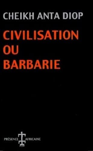 Civilisation Ou Barbarie: Anthropologie Sans Complaisance