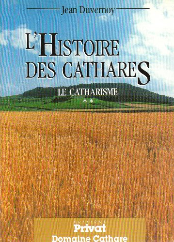 Le catharisme : Tome 2, L'Histoire des cathares