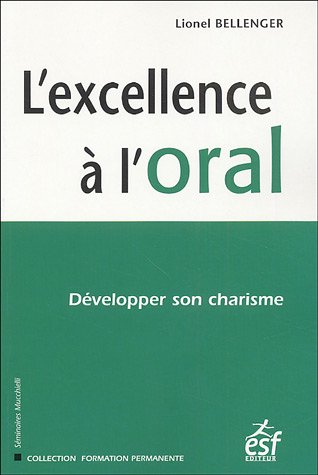 L'excellence à l'oral : Développer son charisme