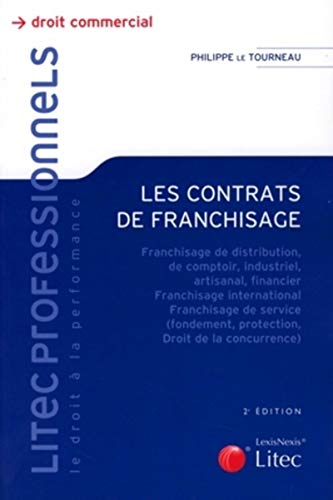 Les contrats de franchisage : Franchisage de distribution, de comptoir, industriel, artisanal, financier. Franchise international. Franchisage de ... protection, Droit de la concurrence)