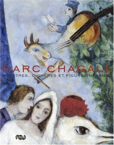 Marc Chagall : Monstres,chimères et figures hybrides