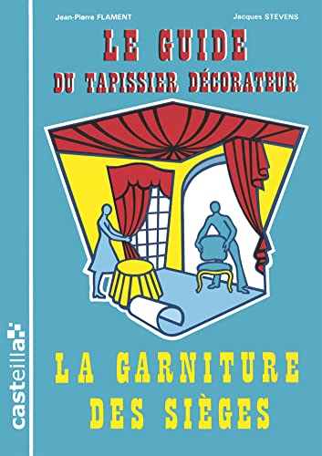 Guide du tapissier decorateur t.1: la garniture des sieges (nlle ed.)