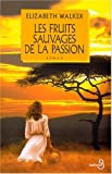 fruits sauvages de la passion (Les) | Walker, Elizabeth. Auteur