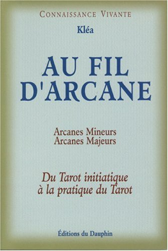 Au fil d'Arcane : Du tarot initiatique à la pratique du tarot