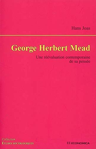 George Herbert Mead : Une réévaluation contemporaine de sa pensée