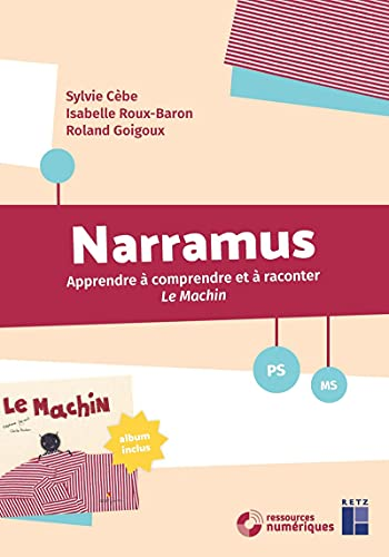 "Narramus PS-MS : apprendre à comprendre et à raconter ""Le Machin"" 