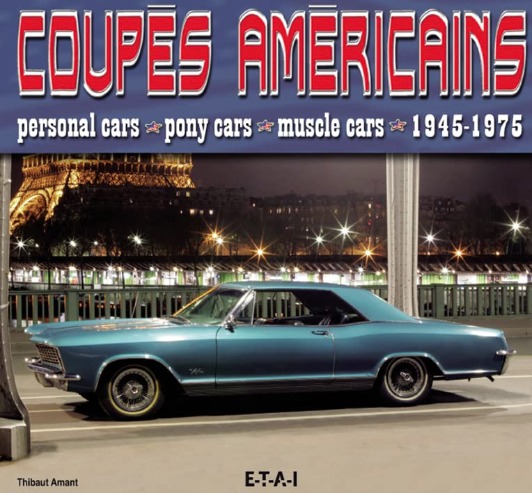 Coupés américains : Personal cars, pony cars, muscle cars 1945-1975
