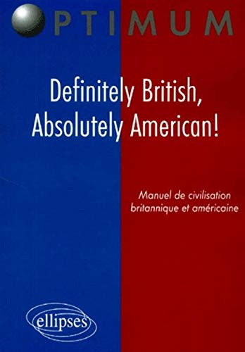 Definitely British, Absolutely American! - Manuel de civilisation britannique et américaine