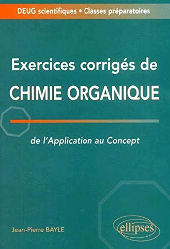Exercices corrigés de chimie organique : De l'application au concept - Deug / Classes prépas