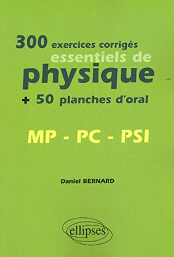 300 exercices corrigés essentiels de physique MP-PC-PSI : + 50 planches d'oral