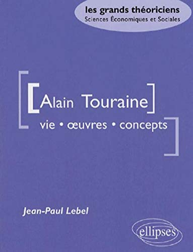Alain Touraine : Vie, oeuvres, concepts