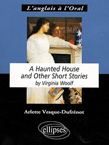 Virginia Woolf a Haunted House and Other Short Stories