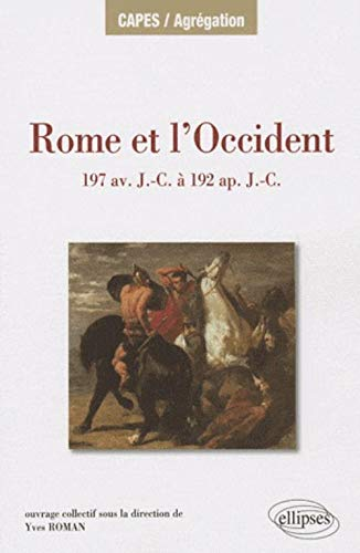 Rome et l Occident de 197 av. J.-C. à 192 ap. J.-C. Iles de Méditerranée occidentale, péninsule Ibérique, Gaule, Germanie, Alpes