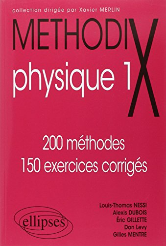 Methodix physique 1. 200 methodes, 150 exercices corriges