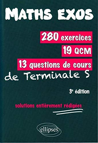 Maths exos 280 exercices 19 QCM 13 questions de cours de Tle S