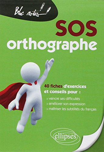 Sos Orthographe 40 Fiches d'Exercices & Conseils