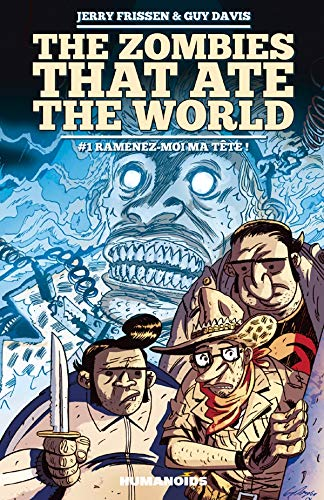 The zombies that ate the world, Tome 1 : Ramenez-moi ma tête !