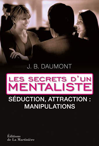 Les secrets d'un mentaliste : Tome 2, Séduction, attraction : manipulations
