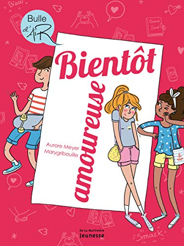 Bientôt amoureuse / texte d'Aurore Meyer ; illustrations de Marygribouille.