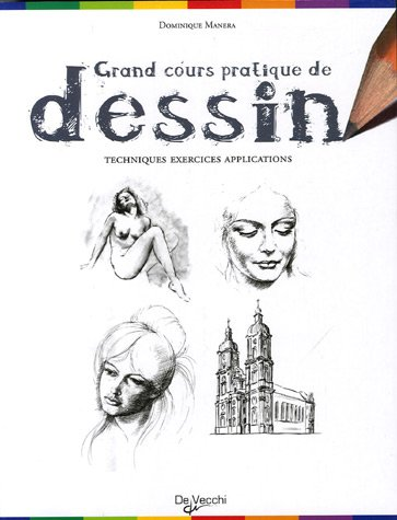 Grand cours pratique de dessin : Techniques, exercices, applications