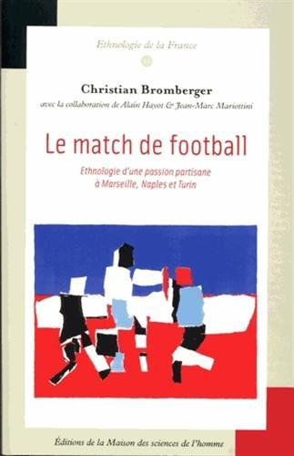 Le Match de football : Ethnologie d'une passion partisane à Marseilles, Naples et Turin