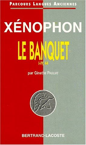 Xenophon : banquet,parties 1 a IV,44