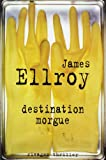Destination morgue | Ellroy, James. Auteur