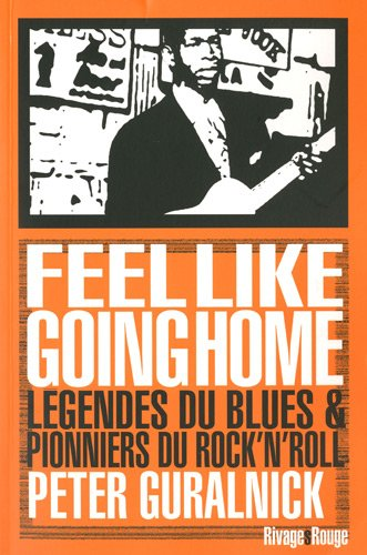 Feel like going home : Légendes du blues et pionniers du rock'n'roll